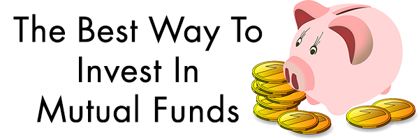 The Best Way To Invest In Mutual Funds
