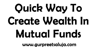 Quick Way To Create Wealth In Mutual Funds